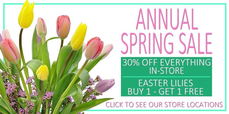 Annual Spring Sale In Store 30% Off. Easter Lilies are Buy One - Get One Free
